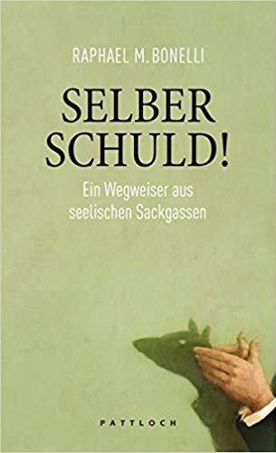 Raphael M. Bonelli - Selber Schuld!